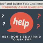 Beef and Butter Fast Challenge Frequently Asked Questions